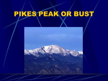 PIKES PEAK OR BUST. GOLD Why Gold is Valuable Rare Indestructible-Does not tarnish Medium of exchange (most societies accept this as money) Can't reproduce.