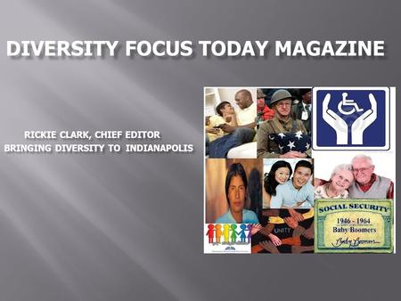 DIVERSITY FOCUS TODAY MAGAZINE BRINGING DIVERSITY TO INDIANAPOLIS RICKIE CLARK, CHIEF EDITOR.