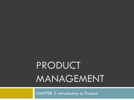 PRODUCT MANAGEMENT CHAPTER 2: Introduction to Product.