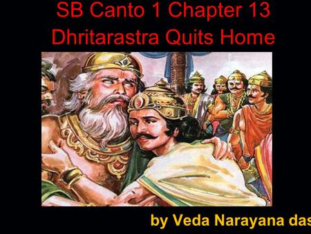SB Canto 1 Chapter 13 Dhritarastra Quits Home by Veda Narayana dasa.