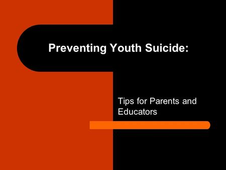 Preventing Youth Suicide: Tips for Parents and Educators.