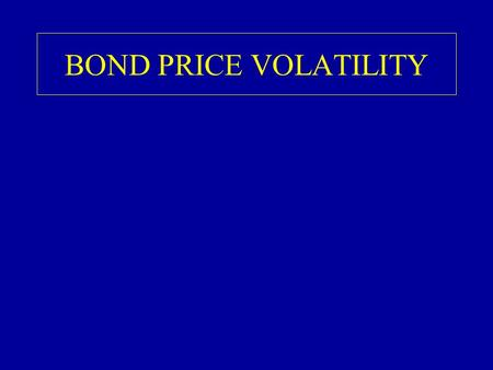 BOND PRICE VOLATILITY. PRICE YIELD PRICE YIELD RELATIONSHIP CONVEX SHAPE.