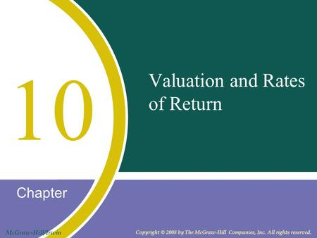 Chapter McGraw-Hill/Irwin Copyright © 2008 by The McGraw-Hill Companies, Inc. All rights reserved. Valuation and Rates of Return 10.