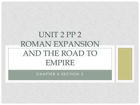 Unit 2 PP 2 Roman Expansion and the road to empire