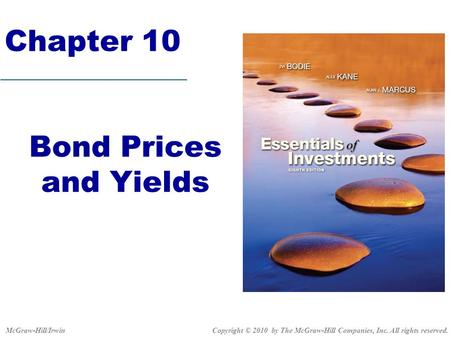 Chapter 10 Bond Prices and Yields Copyright © 2010 by The McGraw-Hill Companies, Inc. All rights reserved.McGraw-Hill/Irwin.