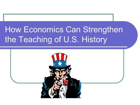 How Economics Can Strengthen the Teaching of U.S. History.