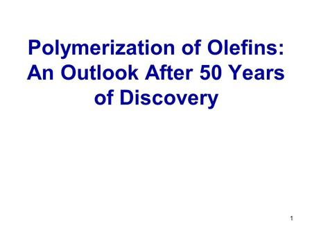 1 Polymerization of Olefins: An Outlook After 50 Years of Discovery.