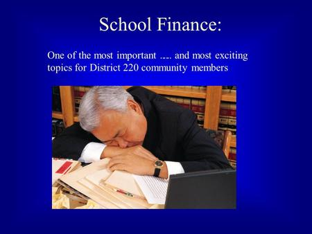 School Finance: … and most exciting topics for District 220 community members One of the most important …