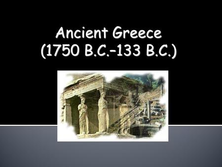 Ancient Greece (1750 B.C.–133 B.C.)  The Minoans established a brilliant early civilization on the island of Crete.  The Minoans traded with Egypt.