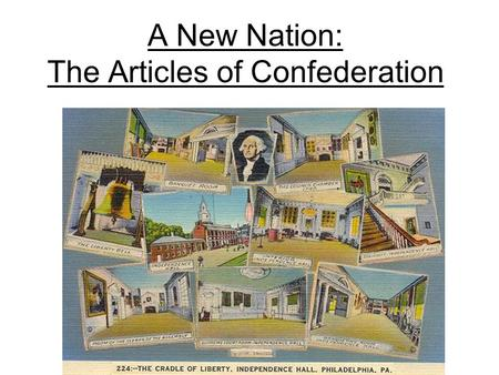 A New Nation: The Articles of Confederation. UNIT EQ: What are the specific events and key ideas that brought about the adoption and implementation of.