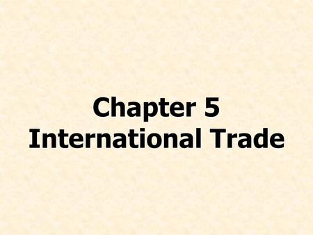 Chapter 5 International Trade. © Prentice Hall, 2008International Business 4e Chapter 5 - 2 Chapter Preview Discuss the volume and patterns of world trade.