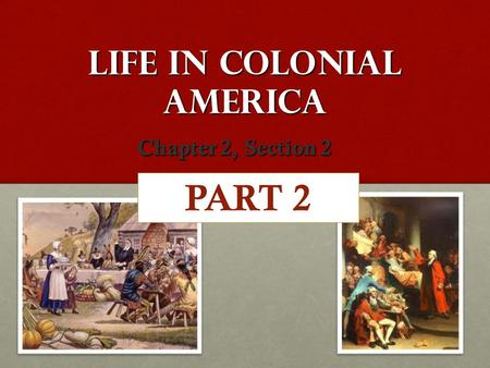 Life in Colonial America Chapter 2, Section 2 PART 2.