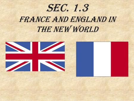 Sec. 1.3 France and England in the New World. Questions 1. Most of the settlers in the French colonies were __________traders. 2. England's first colony.
