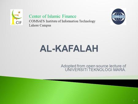 Adopted from open source lecture of UNIVERSITI TEKNOLOGI MARA. Center of Islamic Finance COMSATS Institute of Information Technology Lahore Campus 1.
