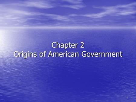 1 Chapter 2 Origins of American Government. 2 Section 1—Our Political Beginnings Did not begin in 1776 or 1787—It started with the first colonies. Did.