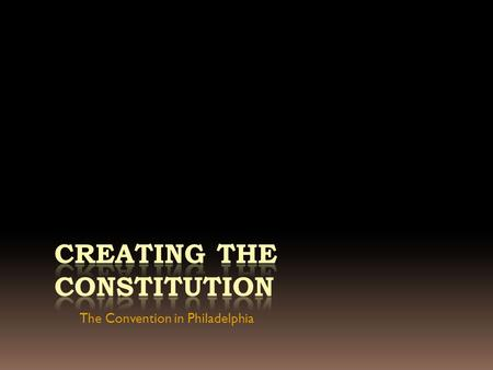 The Convention in Philadelphia. Articles of Confederation  Very weak plan that gave more power to the states than to the national government.