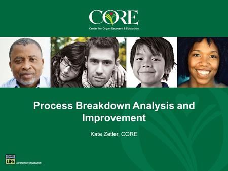 800-DONORS-7 core.org Process Breakdown Analysis and Improvement Kate Zetler, CORE.