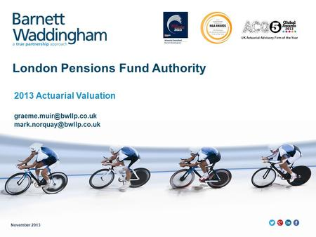 UK Actuarial Advisory Firm of the Year London Pensions Fund Authority 2013 Actuarial Valuation  November.
