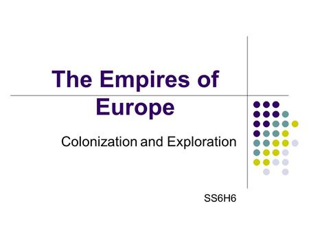 The Empires of Europe Colonization and Exploration SS6H6.