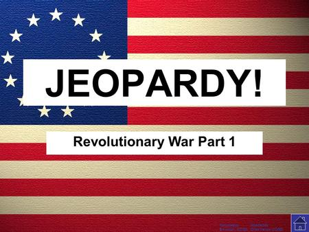 Template by Modified by Bill Arcuri, WCSD Chad Vance, CCISD Click Once to Begin JEOPARDY! Revolutionary War Part 1.