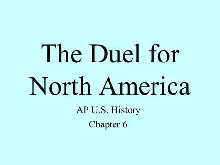 The Duel for North America AP U.S. History Chapter 6.