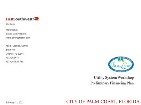 Contacts February 12, 2012 CITY OF PALM COAST, FLORIDA Mark Galvin Senior Vice President 450 S. Orange Avenue Suite 460 Orlando,