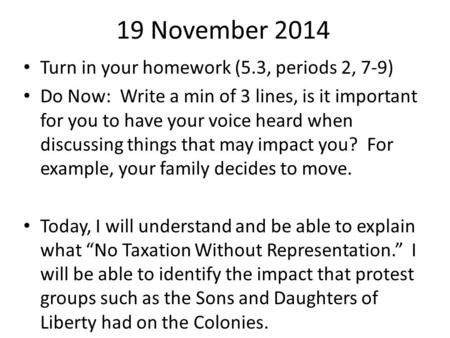 19 November 2014 Turn in your homework (5.3, periods 2, 7-9) Do Now: Write a min of 3 lines, is it important for you to have your voice heard when discussing.