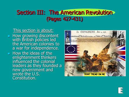 Section III: The American Revolution (Pages 427-431) This section is about: This section is about: How growing discontent with British policies led the.