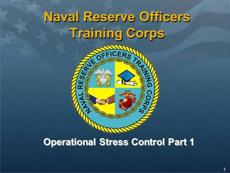 1 Naval Reserve Officers Training Corps Operational Stress Control Part 1.