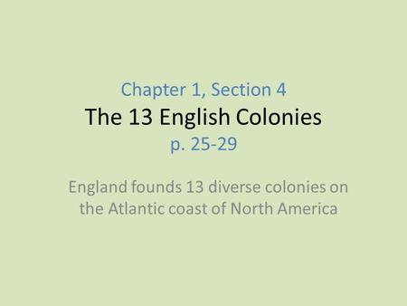 Chapter 1, Section 4 The 13 English Colonies p