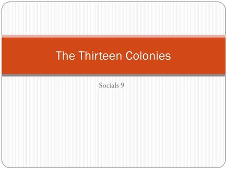 Socials 9 The Thirteen Colonies. Why did British Settlers go to the 13 Colonies? Produce raw materials that would add to the wealth of Great Britain Gain.