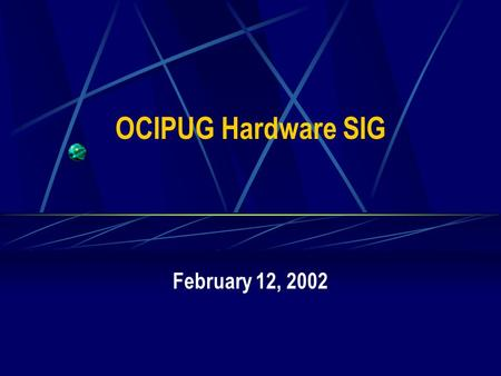 OCIPUG Hardware SIG February 12, 2002. 2 OCIPUG Hardware SIG Agenda – February 12, 2002 7:00 – 7:05 Administration 7:05 – 8:00 Featured Topic – CPUs 8:00.