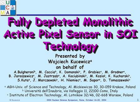 W.Kucewicz2004 Nuclear Science Symposium, Rome, October 16-22, 2004 1 Fully Depleted Monolithic Active Pixel Sensor in SOI Technology Presented by Wojciech.