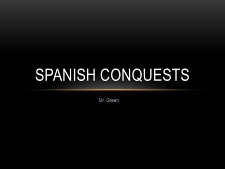 Mr. Green SPANISH CONQUESTS. OTHER EXPLORERS Ferdinand Magellan- In 1519, he decided to do the boldest exploration yet- Sail from Spain around the southern.