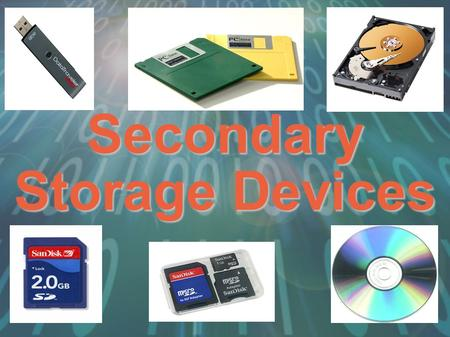 Secondary Storage Devices. Secondary Storage Device Any type of device that is external to the motherboard and can store data which can be processed by.