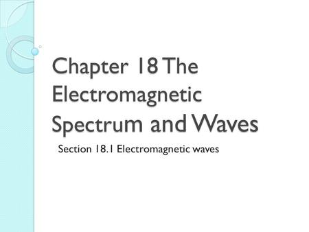 Chapter 18 The Electromagnetic Spectrum and Waves