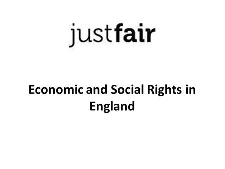 Economic and Social Rights in England. Just Fair: Objectives Just Fair is an NGO and registered charity working to combat poverty and inequality, and.