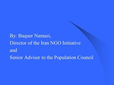 By: Baquer Namazi, Director of the Iran NGO Initiative and Senior Adviser to the Population Council.