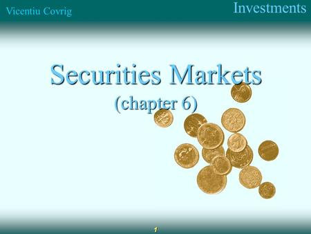Investments Vicentiu Covrig 1 Securities Markets (chapter 6)