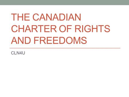 THE CANADIAN CHARTER OF RIGHTS AND FREEDOMS CLN4U.