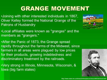 GRANGE MOVEMENT Joining with other interested individuals in 1867, Oliver Kelley formed the National Grange of the Patrons of Husbandry Local affiliates.