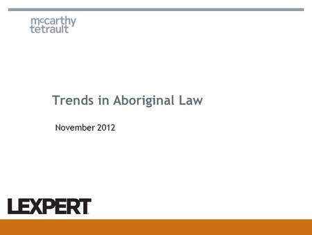 November 2012 Trends in Aboriginal Law. MCCARTHY.CA 2 Ontario's New Mining Regulations Amendments to Ontario's mining and exploration regime New September.