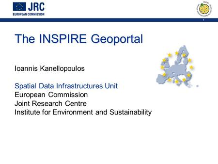 1 The INSPIRE Geoportal Ioannis Kanellopoulos Spatial Data Infrastructures Unit European Commission Joint Research Centre Institute for Environment and.