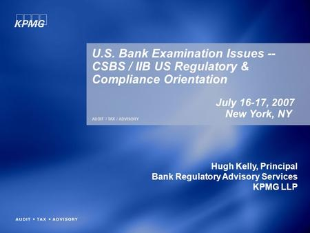 © 2007 KPMG LLP, the U.S. member firm of KPMG International, a Swiss cooperative. All rights reserved. Printed in the U.S.A AUDIT / TAX / ADVISORY U.S.