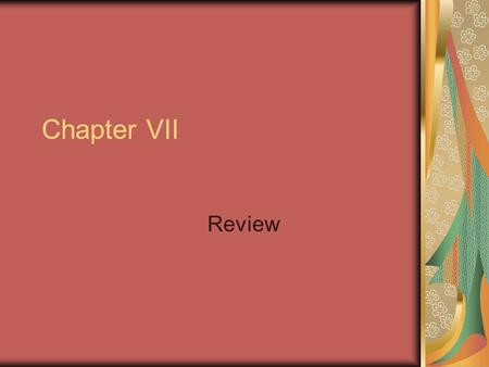 Chapter VII Review.