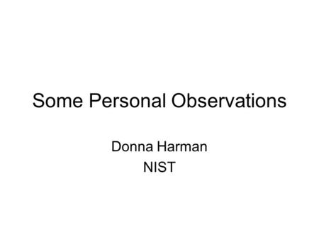 Some Personal Observations Donna Harman NIST. Language issues I see learning about accessing information both within and across different languages as.