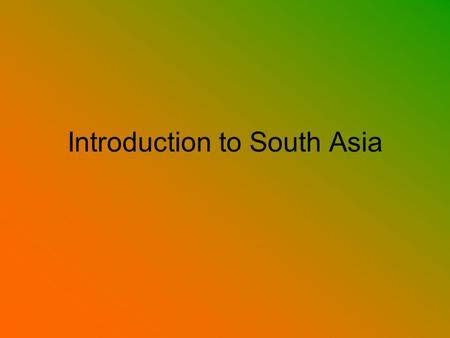 Introduction to South Asia. Population India has 3x as many people as the United States and is 3x smaller. Do you think they have exceeded their carrying.
