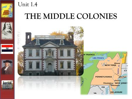 THE MIDDLE COLONIES Unit 1.4. The Middle Colonies Theme: The middle colonies developed far greater political, ethnic, religious, and social diversity.