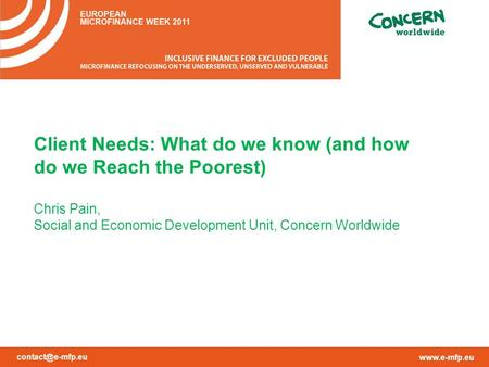 Client Needs: What do we know (and how do we Reach the Poorest) Chris Pain, Social and Economic Development Unit, Concern.