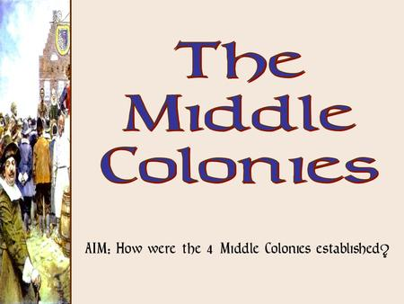 AIM: How were the 4 Middle Colonies established?.